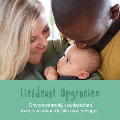 Liefdevol Opgroeien: Onvoorwaardelijk ouderschap in een voorwaardelijke maatschappij